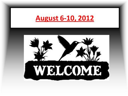 August 6-10, 2012.  Notecard of information Notecard of information.