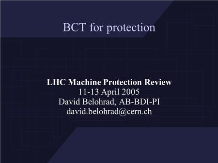 BCT for protection LHC Machine Protection Review 11-13 April 2005 David Belohrad, AB-BDI-PI