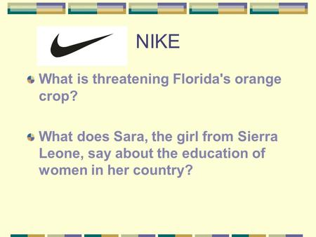 NIKE What is threatening Florida's orange crop? What does Sara, the girl from Sierra Leone, say about the education of women in her country?