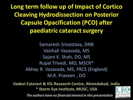 Long term follow up of Impact of Cortico Cleaving Hydrodissection on Posterior Capsule Opacification (PCO) after paediatric cataract surgery Samaresh Srivastava,