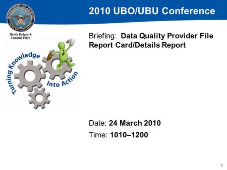 2010 UBO/UBU Conference Health Budgets & Financial Policy 1 Briefing: Data Quality Provider File Report Card/Details Report Date: 24 March 2010 Time: 1010–1200.
