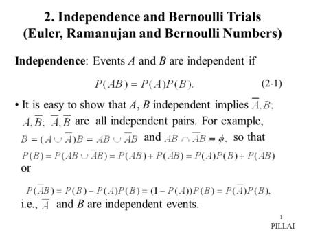 1 Independence: Events A and B are independent if It is easy to show that A, B independent implies are all independent pairs. For example, and so that.