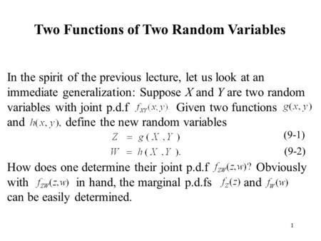 1 Two Functions of Two Random Variables In the spirit of the previous lecture, let us look at an immediate generalization: Suppose X and Y are two random.