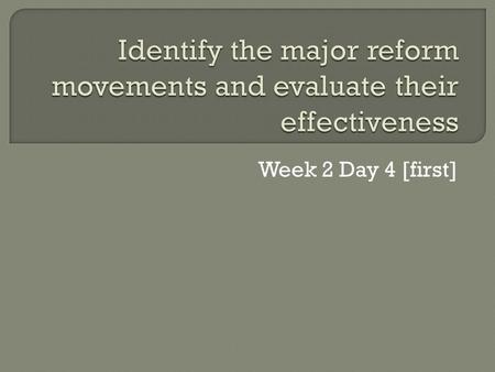Week 2 Day 4 [first].  Reform  Equality  Status  The method of fixing, improving and correcting [change for the better]  The act of leveling and.