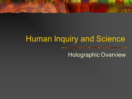 Human Inquiry and Science Holographic Overview. Questions for Discussion What are the common errors of human inquiry? What are quantitative and qualitative.