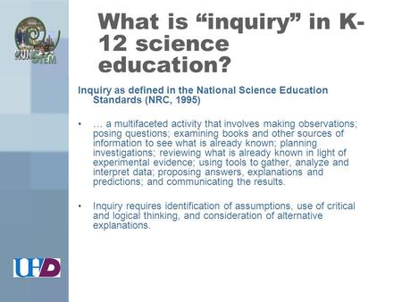 "What is ""inquiry"" in K- 12 science education? Inquiry as defined in the National Science Education Standards (NRC, 1995) … a multifaceted activity that."
