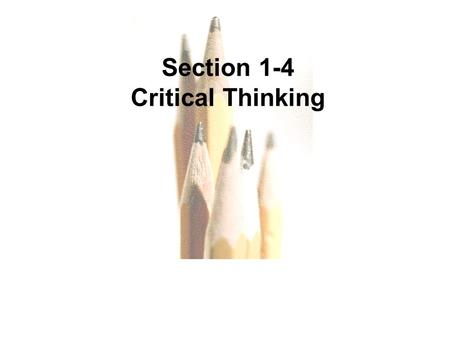 1.1 - 1 Copyright © 2010, 2007, 2004 Pearson Education, Inc. All Rights Reserved. Section 1-4 Critical Thinking.