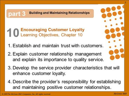 © 2009 The McGraw-Hill Companies, Inc. All rights reserved. 1 McGraw-Hill part 10 3 1.Establish and maintain trust with customers. 2.Explain customer relationship.