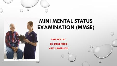 MINI MENTAL STATUS EXAMINATION (MMSE) PREPARED BY DR. IRENE ROCO ASST. PROFESSOR.