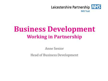 Business Development Working in Partnership Anne Senior Head of Business Development.