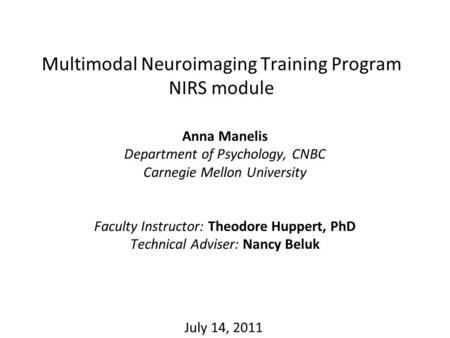Multimodal Neuroimaging Training Program NIRS module Anna Manelis Department of Psychology, CNBC Carnegie Mellon University Faculty Instructor: Theodore.