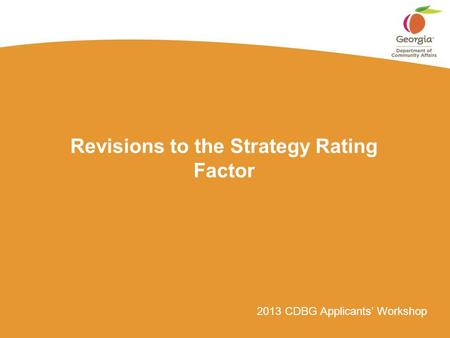 2013 CDBG Applicants' Workshop Revisions to the Strategy Rating Factor.