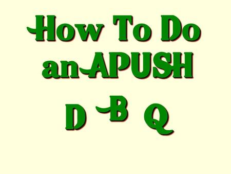"How To Do an APUSH DD BB QQ A ""Dazzling"" D.B.Q. Is Like a Tasty Hamburger."