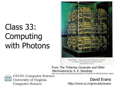 David Evans  CS150: Computer Science University of Virginia Computer Science Class 33: Computing with Photons From The.