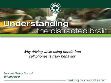 ® Why driving while using hands-free cell phones is risky behavior National Safety Council White Paper.