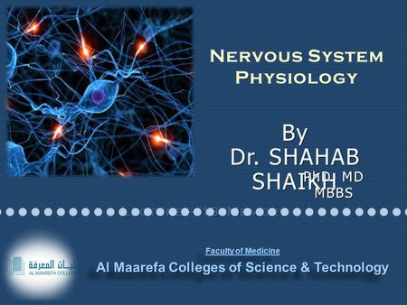 PhD MD MBBS Faculty of Medicine Al Maarefa Colleges of Science & Technology Faculty of Medicine Al Maarefa Colleges of Science & Technology Lecture – 13: