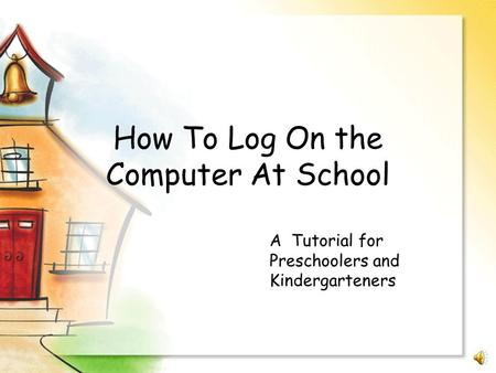 How To Log On the Computer At School A Tutorial for Preschoolers and Kindergarteners.