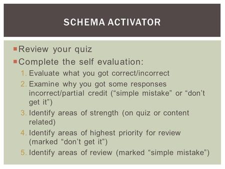  Review your quiz  Complete the self evaluation: 1.Evaluate what you got correct/incorrect 2.Examine why you got some responses incorrect/partial credit.