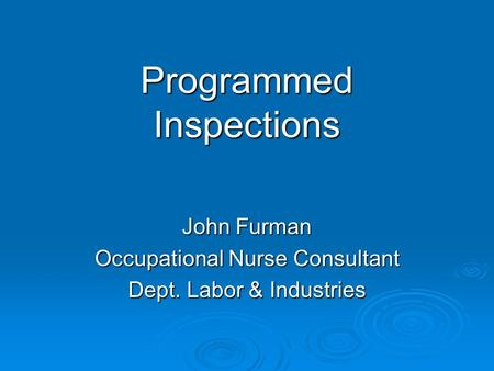Programmed Inspections John Furman Occupational Nurse Consultant Dept. Labor & Industries.