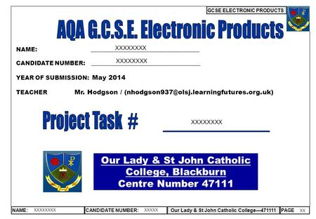 GCSE ELECTRONIC PRODUCTS NAME:CANDIDATE NUMBER:Our Lady & St John Catholic College—471111PAGE Our Lady & St John Catholic College, Blackburn Centre Number.