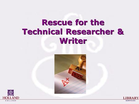 Rescue for the Technical Researcher & Writer. The Research Process 1.Planning the project 2.Selecting / refining a topic 3.Finding sources 4.Evaluating.