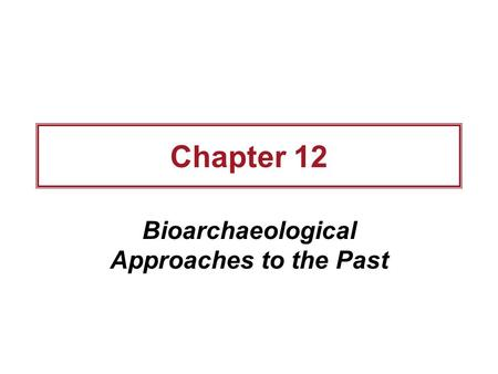 Chapter 12 Bioarchaeological Approaches to the Past.