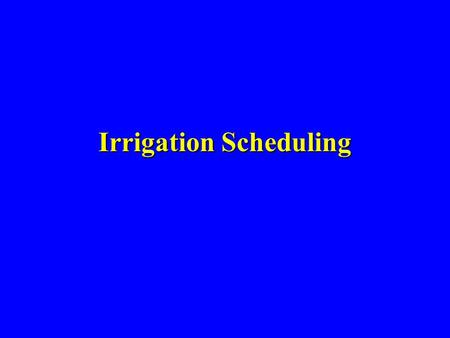 Irrigation Scheduling. General Approaches Maintain soil moisture within desired limits Maintain soil moisture within desired limits – direct measurement.