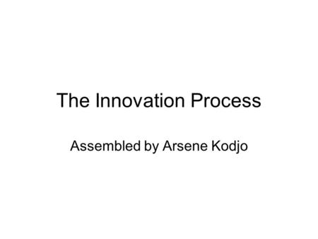 The Innovation Process Assembled by Arsene Kodjo.