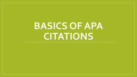 BASICS OF APA CITATIONS. APA Needs 4 Components Who – the author responsible for the content (can be a person or an organization) When – when the content.
