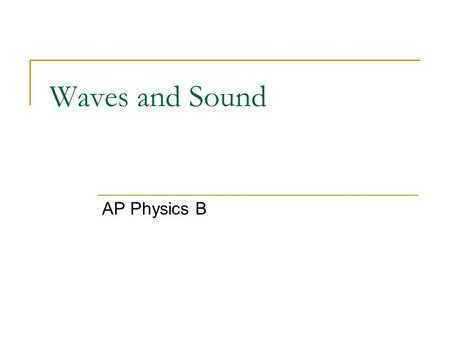 Waves and Sound AP Physics B. What is a wave A ______ is a vibration or disturbance in space. A _____________ is the substance that all SOUND WAVES travel.