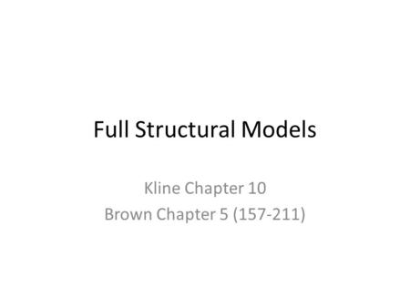 Full Structural Models Kline Chapter 10 Brown Chapter 5 (157-211)