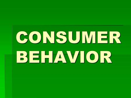 CONSUMER BEHAVIOR. What is Consumer Behavior? Consumer behavior consists of the actions a person takes in purchasing and using products and services,