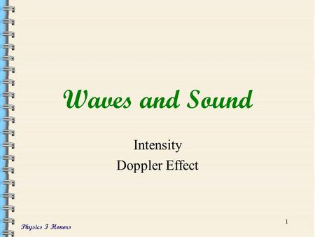 Physics I Honors 1 Waves and Sound Intensity Doppler Effect.