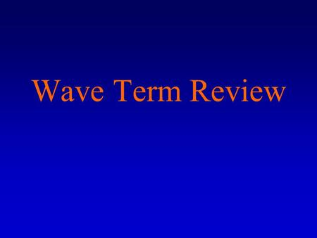 Wave Term Review. Waves 1) A wave is any disturbance that transmits _____________ through matter and space.