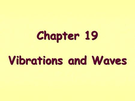 Chapter 19 Vibrations and Waves There are two ways to transmit information and/energy in our universe: Particle Motion and Wave Motion.