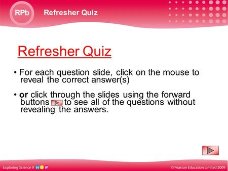 Refresher Quiz RPb Refresher Quiz For each question slide, click on the mouse to reveal the correct answer(s) or click through the slides using the forward.