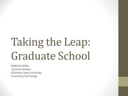 Taking the Leap: Graduate School RaiNesha Miller Doctoral Student Oklahoma State University Counseling Psychology.
