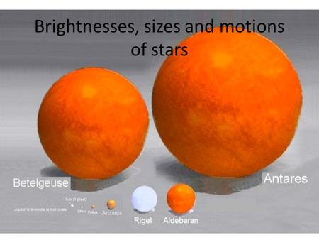 Brightnesses, sizes and motions of stars Recap Project: due Friday 11/21 Campus observatory Information from brightnesses of stars – Brightness depends.