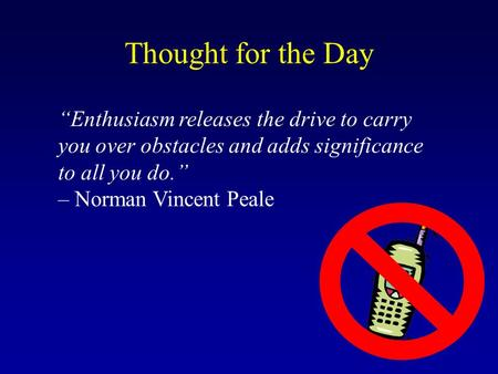 """Enthusiasm releases the drive to carry you over obstacles and adds significance to all you do."" – Norman Vincent Peale Thought for the Day."