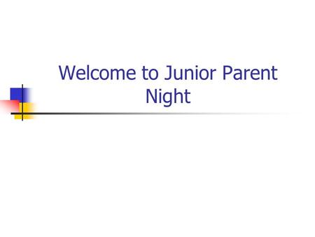 Welcome to Junior Parent Night. Guidance Office Staff Mrs. Fenlon…guidance Secretary Mr. Collins…A-E Mrs. Bohinc…F-K Mr. Wilhite…L-R Mrs. Wilson…S-Z.