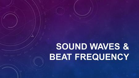SOUND WAVES & BEAT FREQUENCY. SOUND WAVES Sound waves are caused by vibrations Vibrations cause contraction and expansion of an object, which creates.
