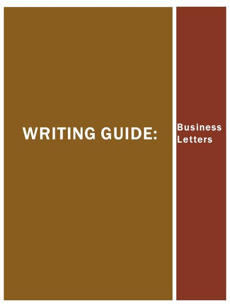 Business Letters WRITING GUIDE:. AN INTRODUCTION TO WRITING BUSINESS LETTERS.