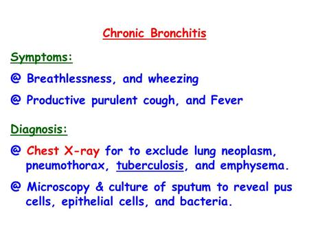 Chronic Bronchitis Breathlessness, and Productive purulent cough, and Fever Chest X-ray for to exclude lung neoplasm,