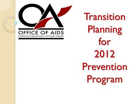 Transition Planning for 2012 Prevention Program. Welcome Presentation w/participants on mute (*6) ◦ Questions may be submitted via chat throughout presentation.