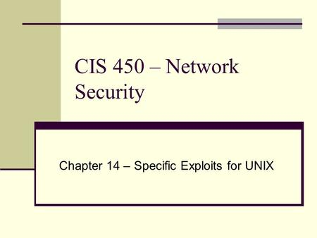 CIS 450 – Network Security Chapter 14 – Specific Exploits for UNIX.