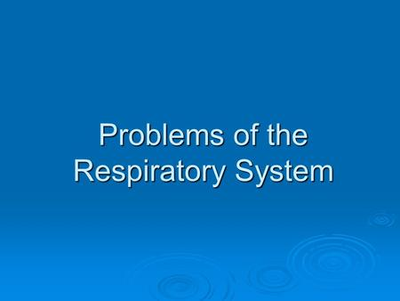 Problems of the Respiratory System. Sinusitis Definition – inflamed or swollen sinuses Symptoms – Runny nose Risk Factors – exposure to pollutants Complications.