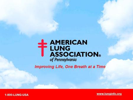 Improving Life, One Breath at a Time 1-800-LUNG-USA www.lunginfo.org.