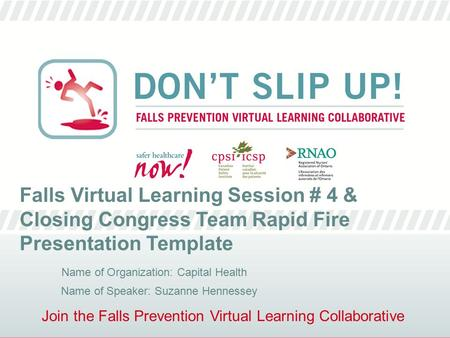 Join the Falls Prevention Virtual Learning Collaborative Falls Virtual Learning Session # 4 & Closing Congress Team Rapid Fire Presentation Template Name.