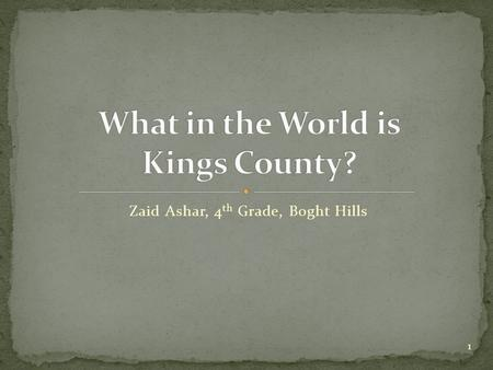 Zaid Ashar, 4 th Grade, Boght Hills 1  On Long Island in Southern New York  Borders Richmond County, Queens County and Manhattan County 2.