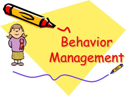 "Behavior Management. Challenging Behaviors in Children Positive Behavioral Approach All behavior comes from a source There is a range of ""behaviors"""